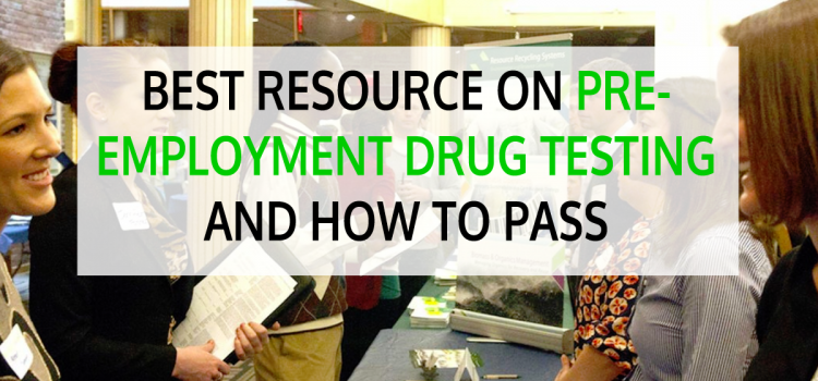 Best Resource on Pre-Employment Drug Testing and How to Pass