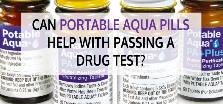 Can Portable Aqua Pills Help with Passing a Drug Test?