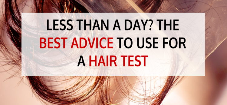 Less than a Day? The Best Advice to use for a Hair Test