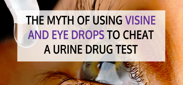 The Myth of Using Visine and Eye Drops to Cheat a Urine Drug Test
