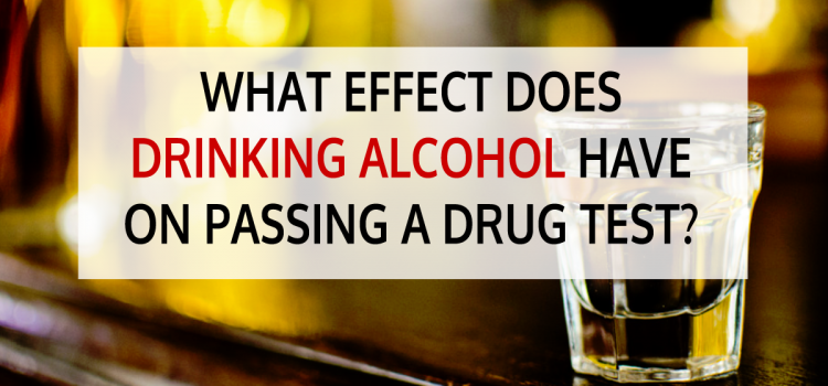 What Effect does Drinking Alcohol have when Passing a Drug Test?