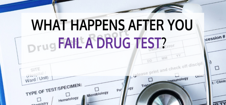 What Happens After You Fail a Drug Test?